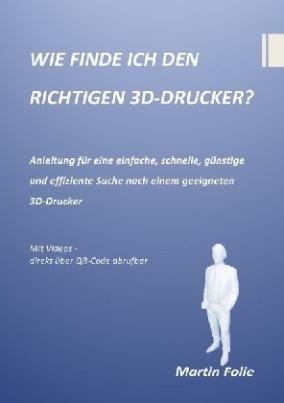 WIE FINDE ICH DEN RICHTIGEN 3D-DRUCKER?