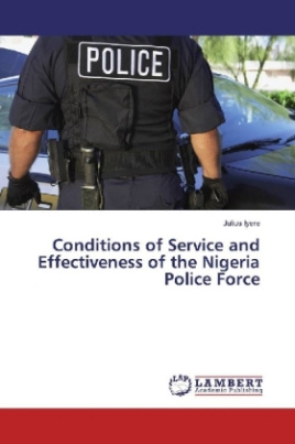 Conditions of Service and Effectiveness of the Nigeria Police Force