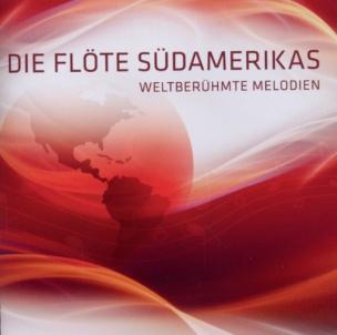 Die Flöte Südamerikas-Weltberühmte Melodien