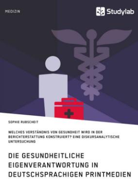Gesundheitliche Eigenverantwortung in der Berichterstattung deutschsprachiger Printmedien
