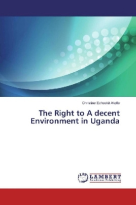 The Right to A decent Environment in Uganda