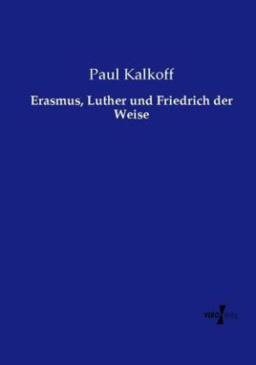 Erasmus, Luther und Friedrich der Weise
