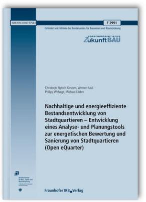 Nachhaltige und energieeffiziente Bestandsentwicklung von Stadtquartieren - Entwicklung eines Analyse- und Planungstools zur energetischen Bewertung und Sanierung von Stadtquartieren (Open eQuarter).