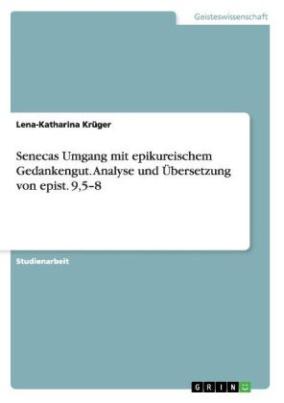 Senecas Umgang mit epikureischem Gedankengut. Analyse und Übersetzung von epist. 9,5-8
