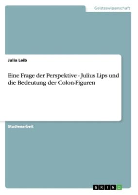 Eine Frage der Perspektive - Julius Lips und die Bedeutung der Colon-Figuren