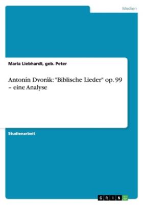 """Antonín Dvorák: """"Biblische Lieder"""" op. 99   eine Analyse"""