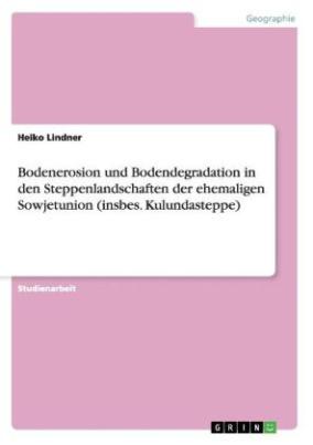 Bodenerosion und Bodendegradation in den Steppenlandschaften der ehemaligen Sowjetunion (insbes. Kulundasteppe)