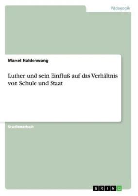 Luther und sein Einfluß auf das Verhältnis von Schule und Staat