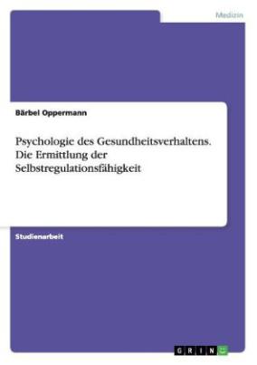 Psychologie des Gesundheitsverhaltens. Die Ermittlung der Selbstregulationsfähigkeit