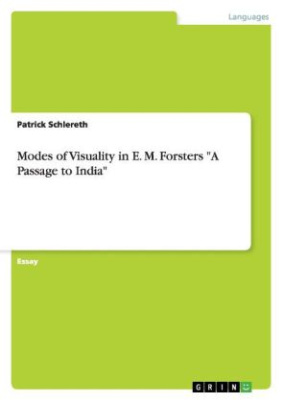 """Modes of Visuality in E. M. Forsters """"A Passage to India"""""""