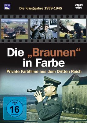 """Die """"Braunen"""" in Farbe - Die Kriegsjahre 1939-1945"""