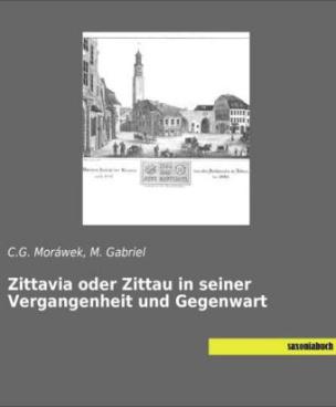 Zittavia oder Zittau in seiner Vergangenheit und Gegenwart