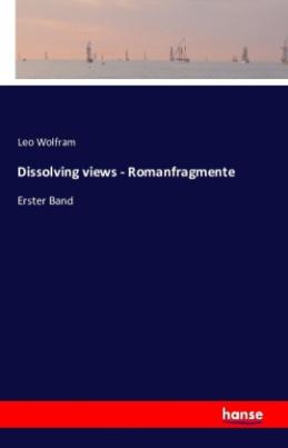 Dissolving views - Romanfragmente