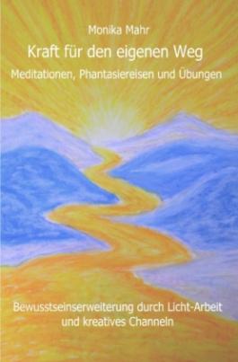 Kraft für den eigenen Weg. Meditationen, Phantasiereisen und Übungen