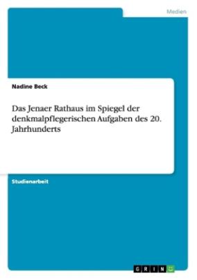 Das Jenaer Rathaus im Spiegel der denkmalpflegerischen Aufgaben des 20. Jahrhunderts