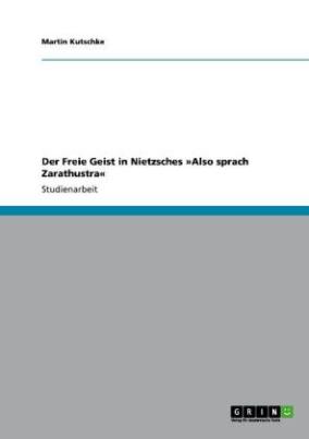 Der Freie Geist in Nietzsches »Also sprach Zarathustra«