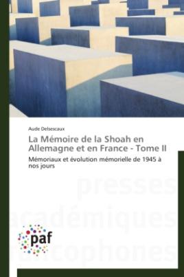 La Mémoire de la Shoah en Allemagne et en France - Tome II