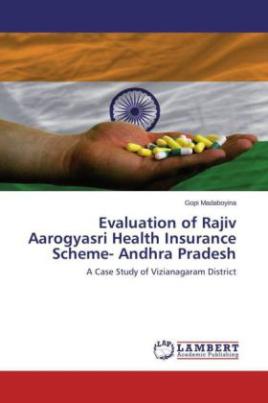 Evaluation of Rajiv Aarogyasri Health Insurance Scheme- Andhra Pradesh