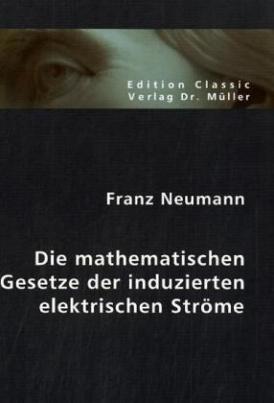 Die mathematischen Gesetze der induzierten elektrischen Ströme