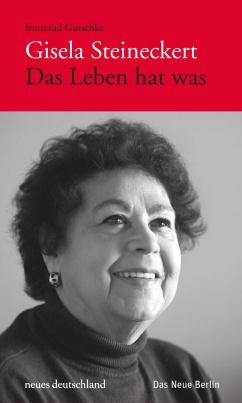 Gisela Steineckert. Das Leben hat was (HC)