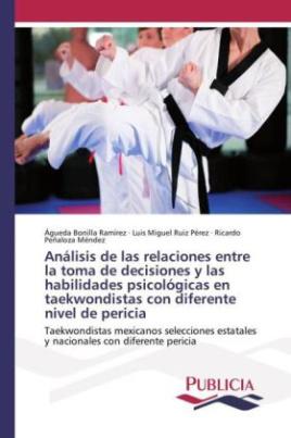 Análisis de las relaciones entre la toma de decisiones y las habilidades psicológicas en taekwondistas con diferente nivel de pericia