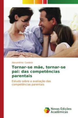 Tornar-se mãe, tornar-se pai: das competências parentais