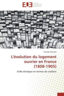 L'évolution du logement ouvrier en France (1808-1905)