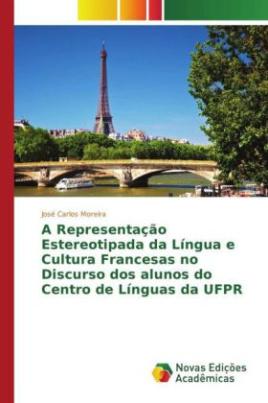 A Representação Estereotipada da Língua e Cultura Francesas no Discurso dos alunos do Centro de Línguas da UFPR