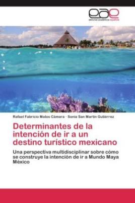Determinantes de la intención de ir a un destino turístico mexicano