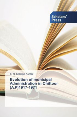 Evolution of municipal Administration in Chittoor (A.P)1917-1971