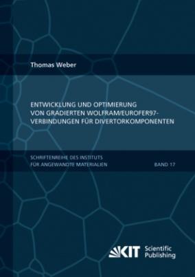 Entwicklung und Optimierung von gradierten Wolfram/EUROFER97-Verbindungen für Divertorkomponenten