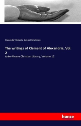 The writings of Clement of Alexandria, Vol. 2