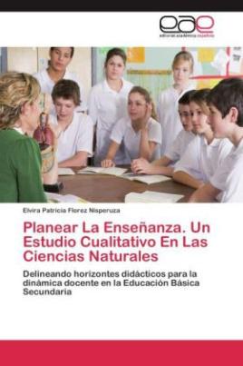 Planear La Enseñanza. Un Estudio Cualitativo En Las Ciencias Naturales