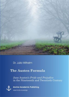 The Austen Formula: Jane Austen's Pride and Prejudice in the Nineteenth and Twentieth Century