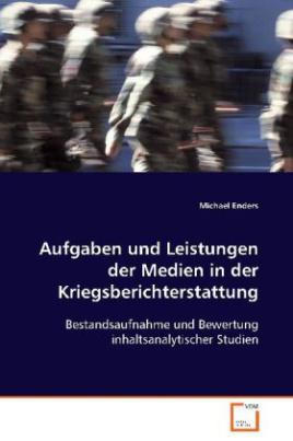 Aufgaben und Leistungen der Medien in der Kriegsberichterstattung
