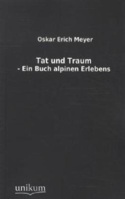 Tat und Traum - Ein Buch alpinen Erlebens