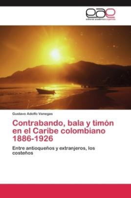Contrabando, bala y timón en el Caribe colombiano 1886-1926