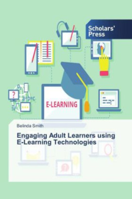 Engaging Adult Learners using E-Learning Technologies