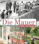 Die Mauer - Früher und Heute